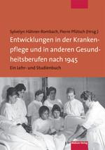 Neuerscheinung: Entwicklungen in der Krankenpflege und in anderen Gesundheitsberufen nach 1945