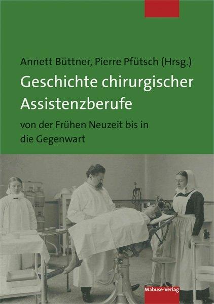 Neuerscheinung: Geschichte chirurgischer Assistenzberufe von der Frühen Neuzeit bis in die Gegenwart